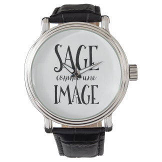 Sage Comme Une Image - Funny French Expression Wristwatches