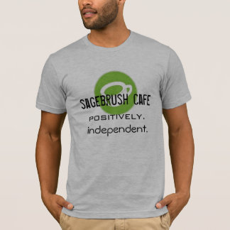 Sagebrush Cafe: Positively Independent T-Shirt