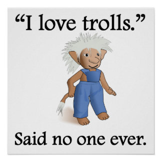 Said No One Ever: I Love Trolls Posters