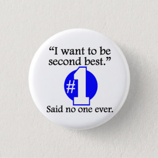 Said No One Ever: Second Best 1 Inch Round Button