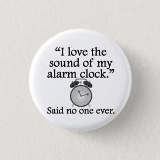 Said No One Ever: Sound Of My Alarm Clock 1 Inch Round Button