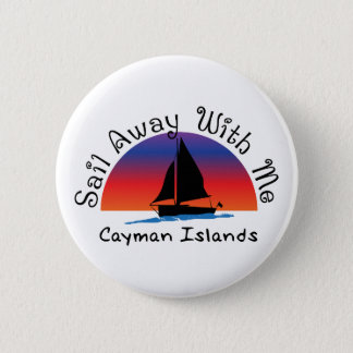 Sail away with me Cayman Islands. 2 Inch Round Button