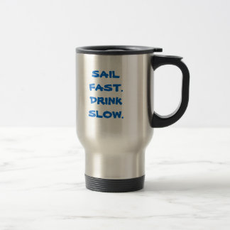 Sail Fast. Drink Slow. (simple) Travel Mug