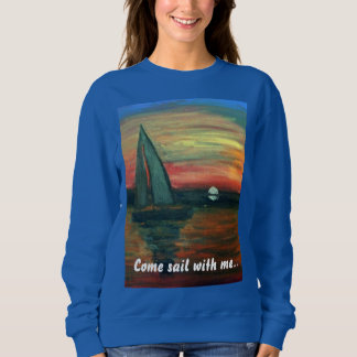 "Sailboat design ""Come sail with me..."" Comfy sweat Sweatshirt"
