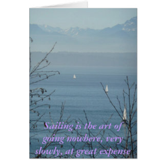 Sailing is the art of going nowhere card
