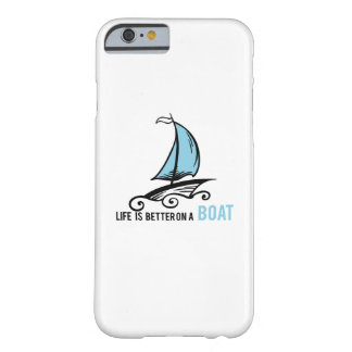 Sailing Life Is Better On A Boat Funny Sailboat Barely There iPhone 6 Case