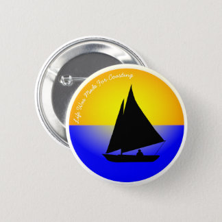 Sailing Life Was Made For Coasting 2 Inch Round Button