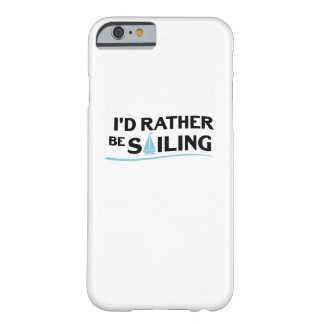 Sailing Sailboat Gift I'd Rather Be Sailing Boat Barely There iPhone 6 Case