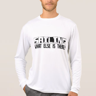 Sailing What Else Is There? T-Shirt