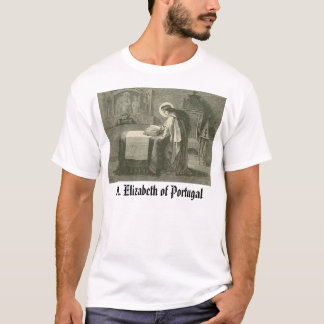 Saint Elizabeth Portugal, St. Elizabeth of Port... T-Shirt