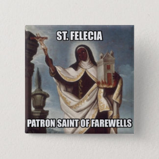 Saint Felicia Patron Saint of Farewells Button