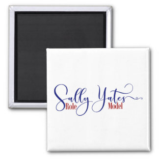 """""""Sally Yates Role Model"""" Square Magnet"""