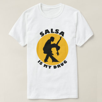 Salsa is My Drug T-shirts, Salsa Tshirts Gifts