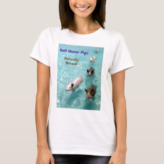 Salt water Pigs- Naturally Brined! T-Shirt