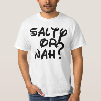 Salty or Nah? T-Shirt