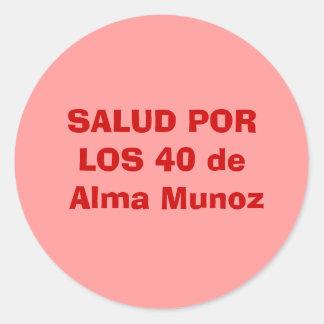 SALUD PORLOS 40 de Alma Munoz Classic Round Sticker