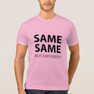 SAME SAME but different T-Shirt