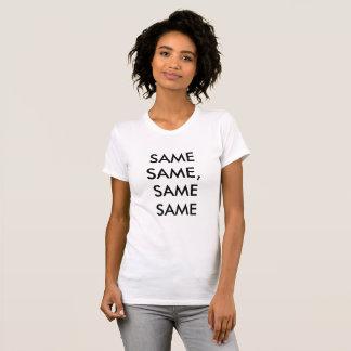 SAME, SAME, SAME, SAME T-Shirt