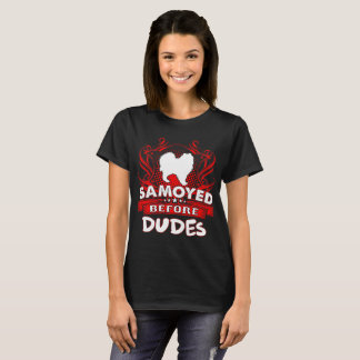 Samoyed Before Dudes Dogs Pets Love Tshirt