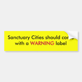 Sanctuary Cities should come with a WARNING lab... Bumper Sticker
