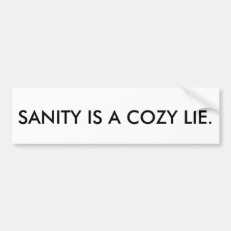 SANITY IS A COZY LIE Bumpersticker Bumper Sticker