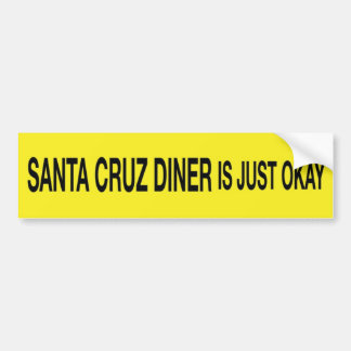 Santa Cruz Diner is Just Okay Bumper Sticker