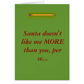 Santa doesn t like me MORE than you p Greeting Card