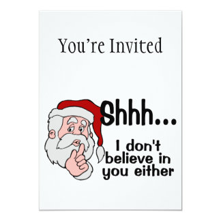 "Santa Doesn't Believe In You Either 5"" X 7"" Invitation Card"