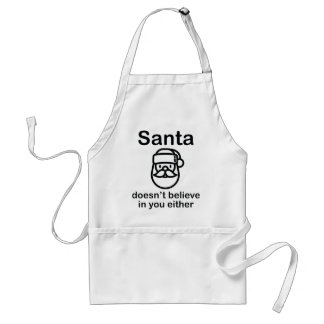 Santa Doesn't Believe In You Either Standard Apron