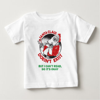 Santa Doesn't Exist-But I can't Read, So it's ok. Tshirts
