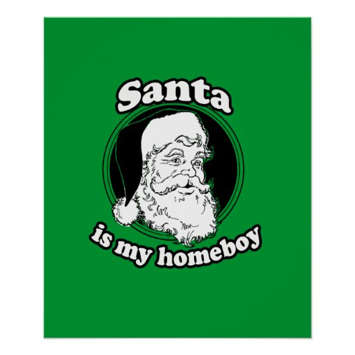 Santa is my homeboy poster