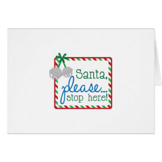 Santa, Please... Stop Here! Card