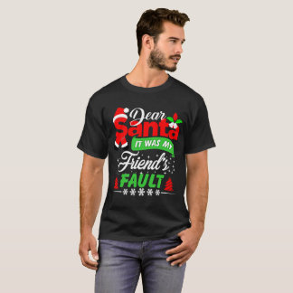 Santa's It was Friend's Fault A Cool Gift T-Shirt