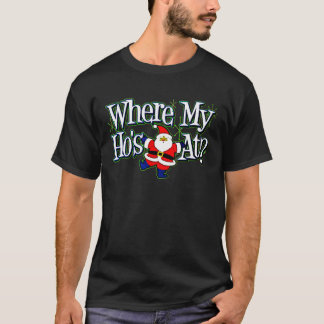 Santa Where my Ho's at.png T-Shirt