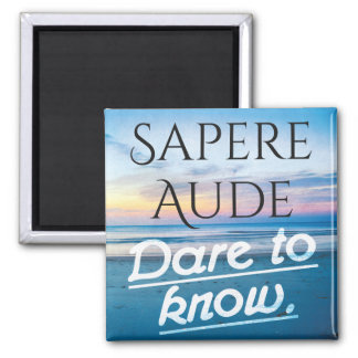 Sapere Aude - Dare to know magnet