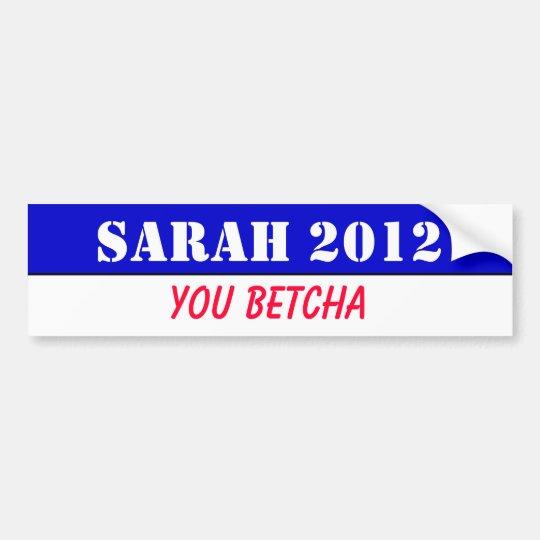 Sarah 2012 - you betcha! bumper sticker