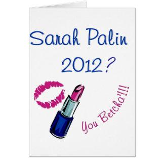 Sarah Palin 2012? You Betcha'!!!! Greeting Card