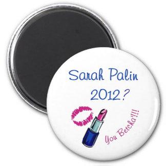 Sarah Palin 2012? You Betcha'!!!! Fridge Magnet