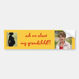 Sarah Palin Ask Me About My Grandchild Bumper Sticker