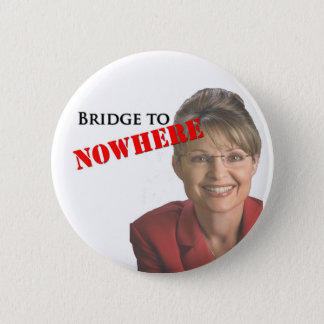 Sarah Palin: Bridge to Nowhere 2 Inch Round Button