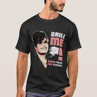 """Sarah Palin """"Drill Me!"""" T-Shirt"""