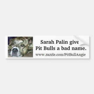 Sarah Palin gives Pit Bulls a bad name Bumper Sticker
