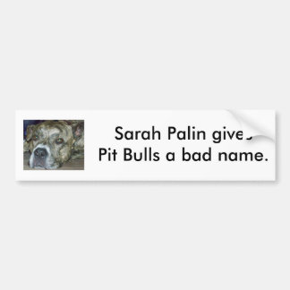 Sarah Palin gives Pit Bulls a bad name. Bumper Sticker