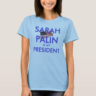 Sarah Palin is my President T-Shirt