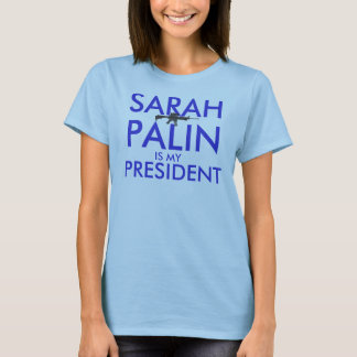 Sarah Palin Is My President w gun T-Shirt