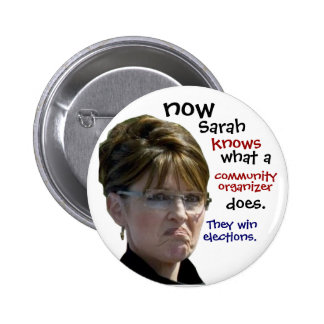 Sarah Palin knows what a community organizer does 2 Inch Round Button