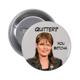 Sarah Palin: Quitter? You Betcha. 2 Inch Round Button