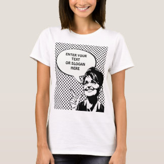 Sarah Palin Quote (Enter your own) T-Shirt