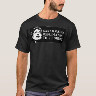 SARAH PALIN  REFUDIATES THIS T-SHIRT 2