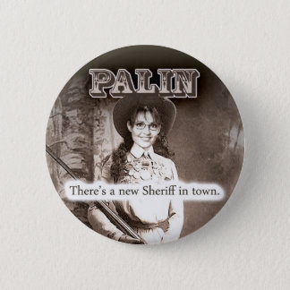 Sarah Palin, There's a new Sheriff in town. 2 Inch Round Button